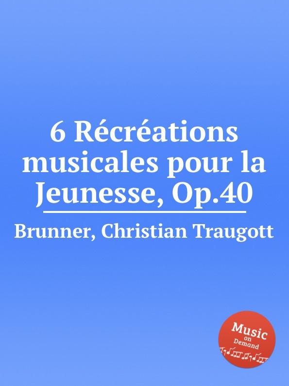 Ch. T. Brunner 6 Recreations musicales pour la Jeunesse, Op.40 n amani album pour la jeunesse op 15
