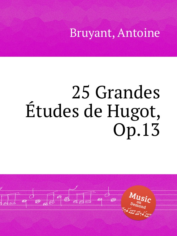 A. Bruyant 25 Grandes Etudes de Hugot, Op.13