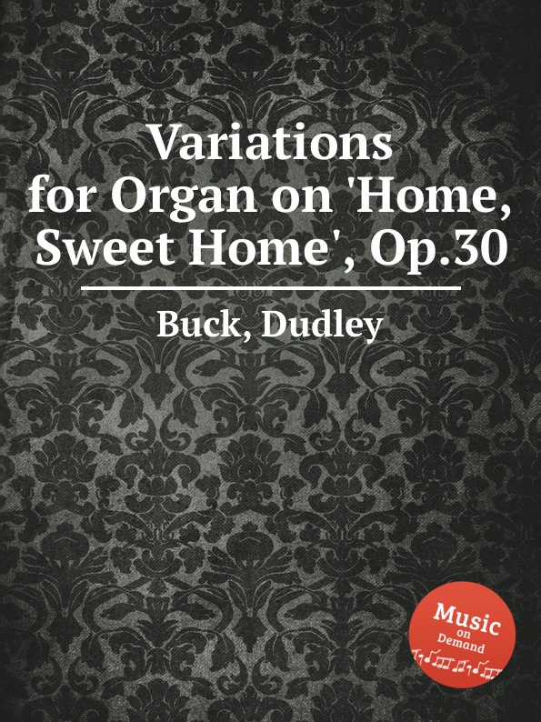 D. Buck Variations for Organ on .Home, Sweet Home., Op.30 s mazurette home sweet home op 17