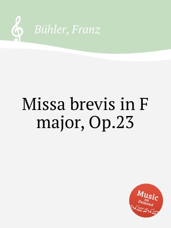 F. Bühler Missa brevis in F major, Op.23 f zintl missa brevis for monika lang