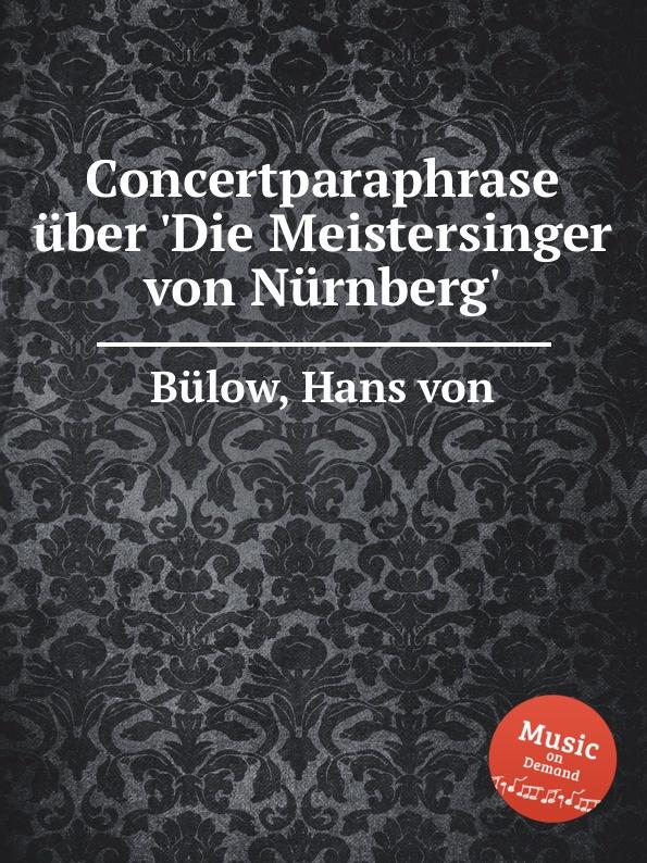 H. von Bülow Concertparaphrase uber .Die Meistersinger von Nurnberg. hugo dinger die meistersinger von nurnberg eine studie