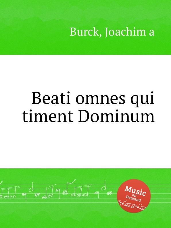 лучшая цена J. a Burck Beati omnes qui timent Dominum
