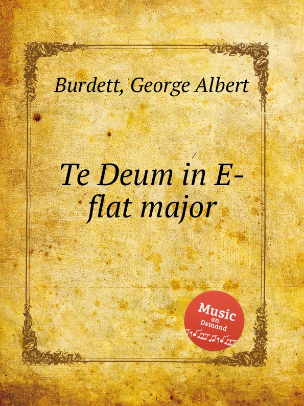 G. A. Burdett Te Deum in E-flat major цена и фото