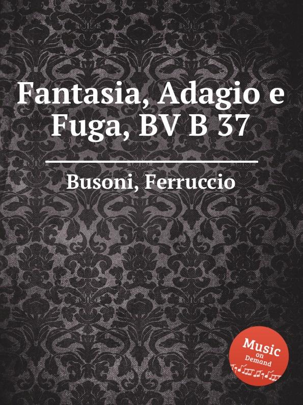 F. Busoni Fantasia, Adagio e Fuga, BV B 37 цены онлайн