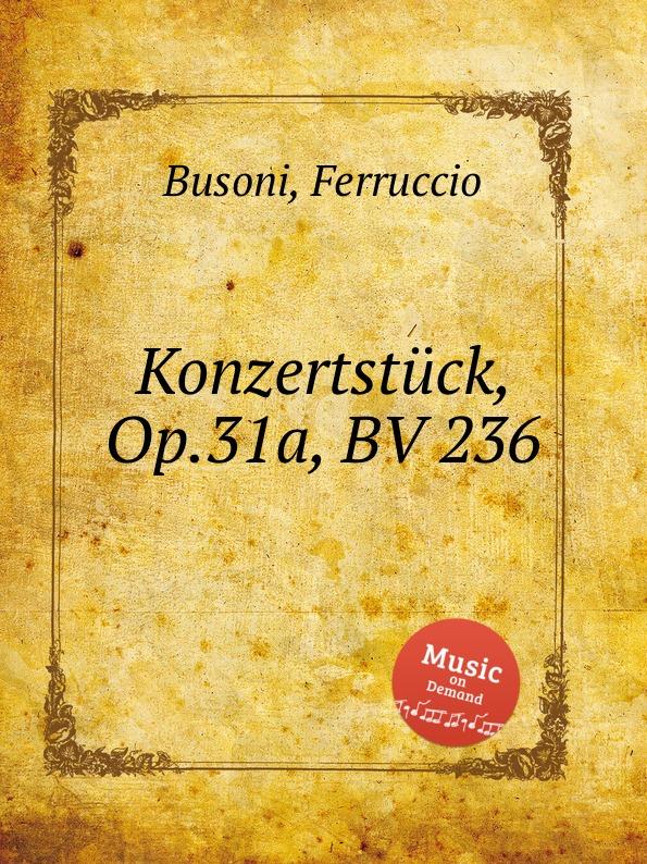 F. Busoni Konzertstuck, Op.31a, BV 236