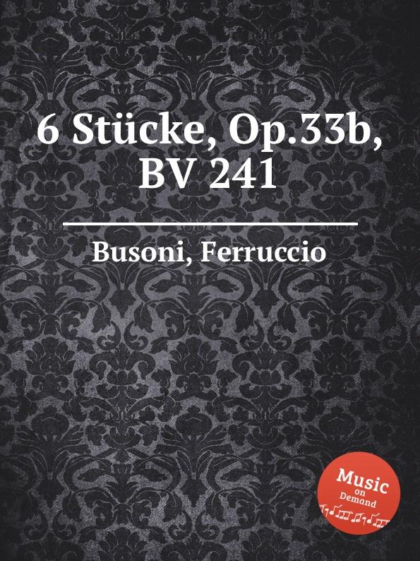 F. Busoni 6 Stucke, Op.33b, BV 241 f busoni 3 morceaux bv 197