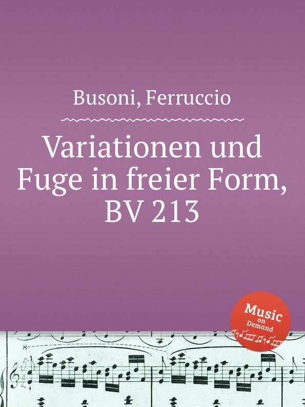 F. Busoni Variationen und Fuge in freier Form, BV 213 f busoni 3 morceaux bv 197