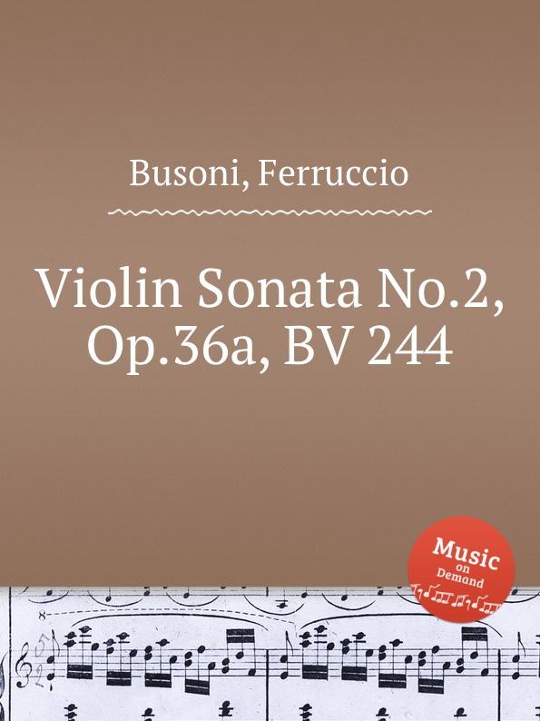 F. Busoni Violin Sonata No.2, Op.36a, BV 244 f busoni 3 morceaux bv 197