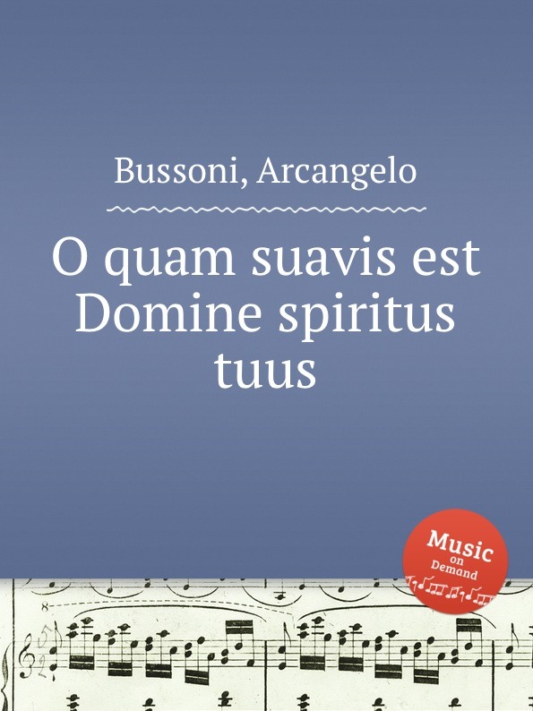 A. Bussoni O quam suavis est Domine spiritus tuus s patta o quam suavis est domine spiritus tuus