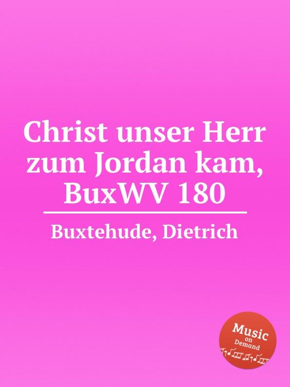 D. Buxtehude Christ unser Herr zum Jordan kam, BuxWV 180 d buxtehude christ unser herr zum jordan kam buxwv 180
