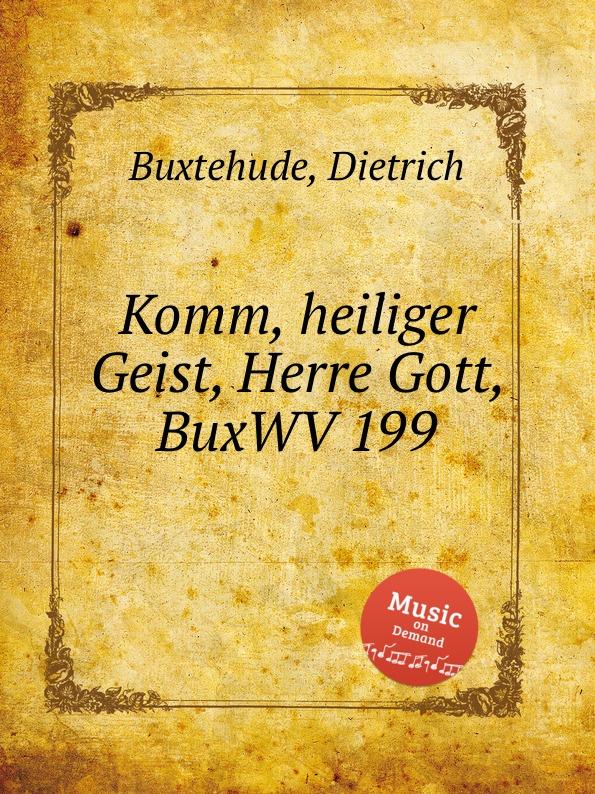 D. Buxtehude Komm, heiliger Geist, Herre Gott, BuxWV 199 d buxtehude preludes for organ buxwv 136 154