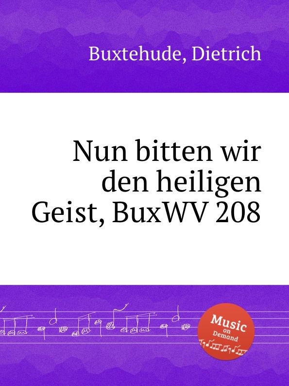 D. Buxtehude Nun bitten wir den heiligen Geist, BuxWV 208 d buxtehude wir danken dir herr jesu christ buxwv 229