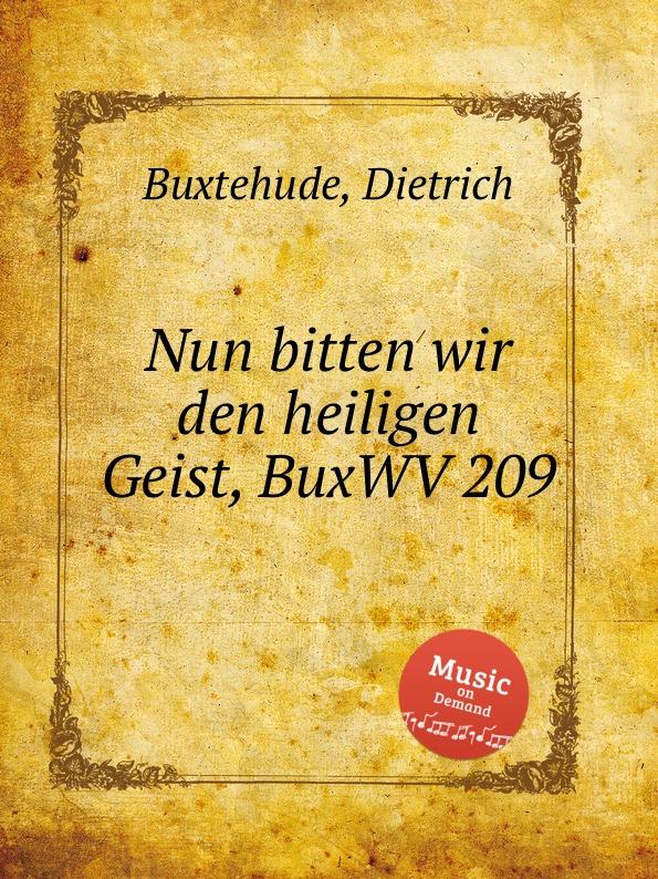 D. Buxtehude Nun bitten wir den heiligen Geist, BuxWV 209 d buxtehude wir danken dir herr jesu christ buxwv 229