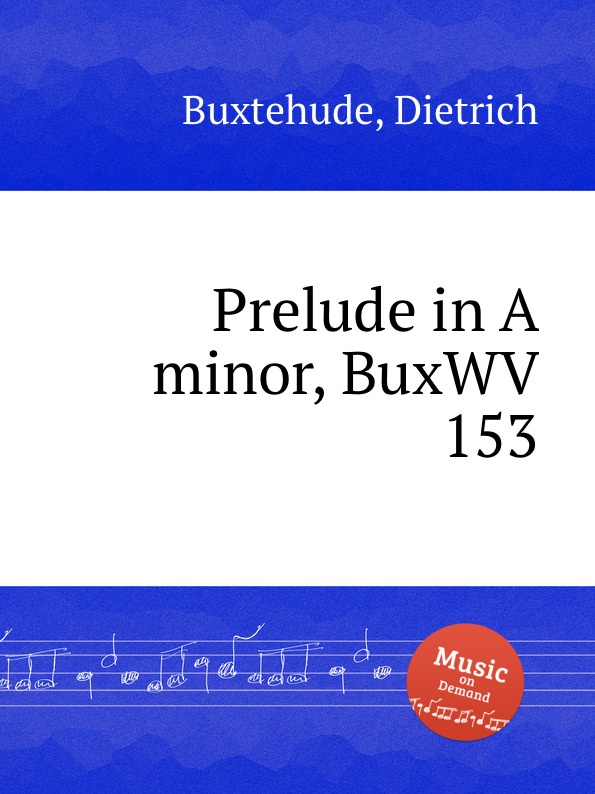 D. Buxtehude Prelude in A minor, BuxWV 153 d buxtehude prelude in f sharp minor buxwv 146