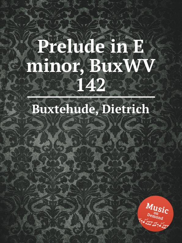 D. Buxtehude Prelude in E minor, BuxWV 142 d buxtehude prelude in f sharp minor buxwv 146