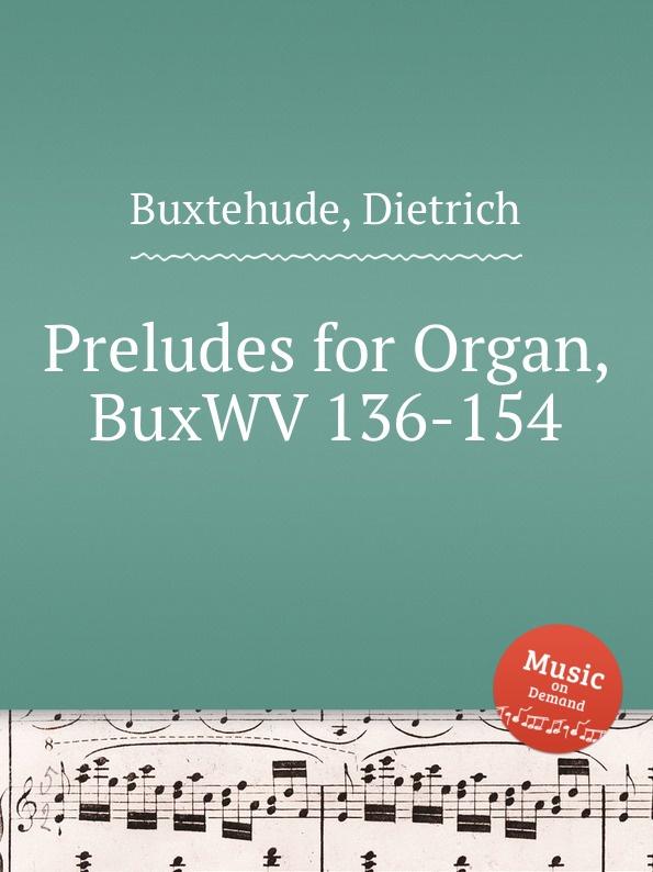 D. Buxtehude Preludes for Organ, BuxWV 136-154 d buxtehude preludes for organ buxwv 136 154