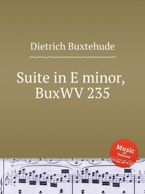 D. Buxtehude Suite in E minor, BuxWV 235 d buxtehude chaconne in e minor buxwv 160