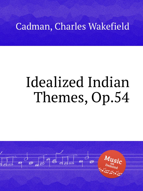 цена Ch. W. Cadman Idealized Indian Themes, Op.54 в интернет-магазинах
