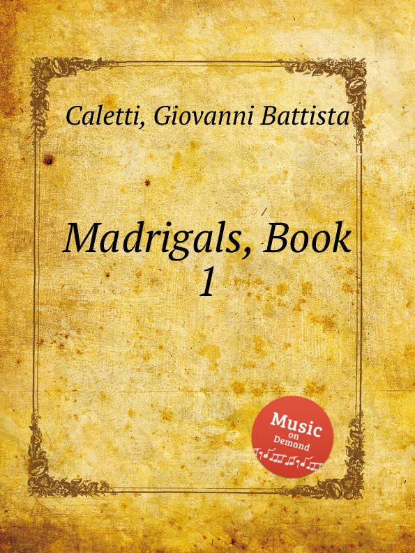 G. B. Caletti Madrigals, Book 1 g croce madrigals book 1