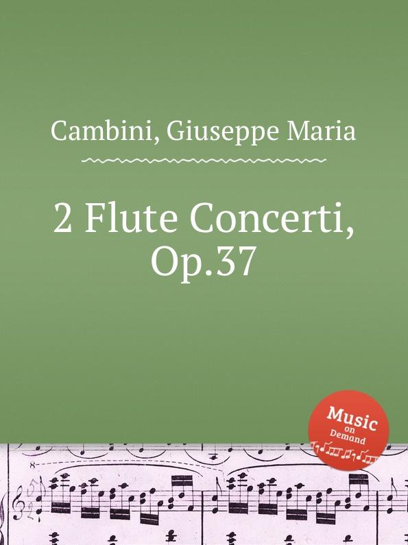 G. M. Cambini 2 Flute Concerti, Op.37 g m cambini 2 flute concerti op 37