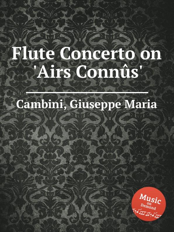 G. M. Cambini Flute Concerto on .Airs Connus. g m cambini 2 flute concerti op 37