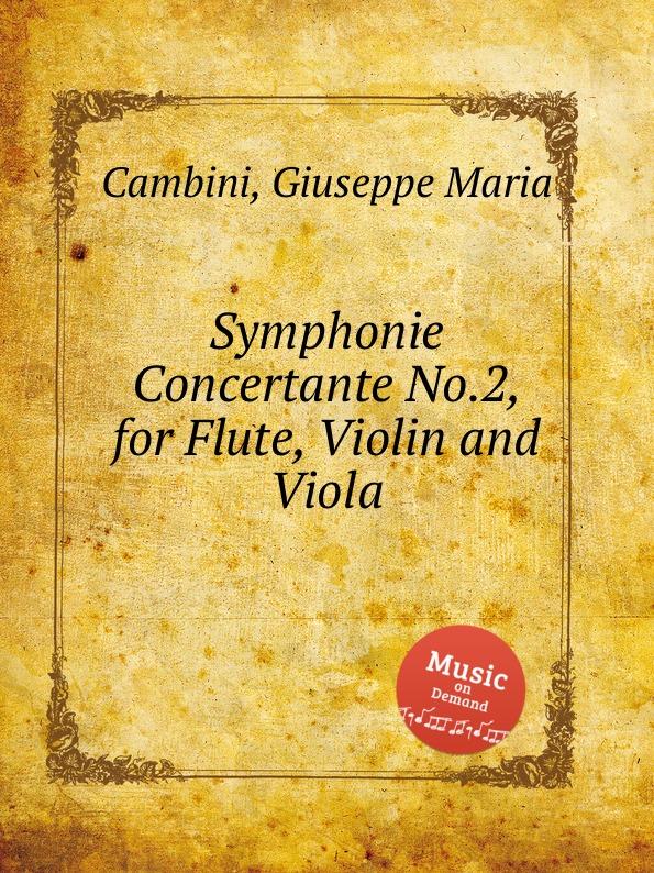 G. M. Cambini Symphonie Concertante No.2, for Flute, Violin and Viola g m cambini symphonie concertante 2nd suite no 3 for flute and violin