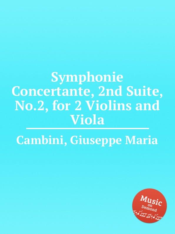 G. M. Cambini Symphonie Concertante, 2nd Suite, No.2, for 2 Violins and Viola g m cambini symphonie concertante 2nd suite no 3 for flute and violin