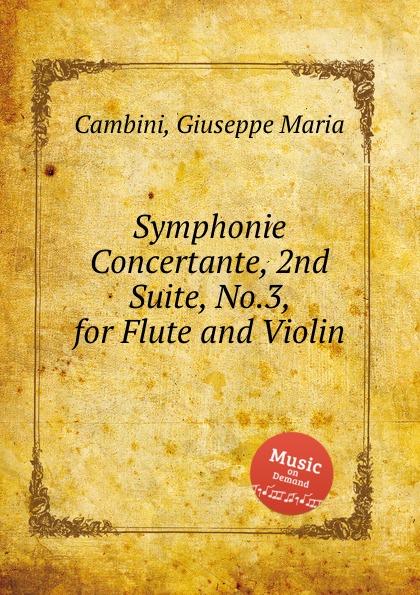 G. M. Cambini Symphonie Concertante, 2nd Suite, No.3, for Flute and Violin g m cambini symphonie concertante 2nd suite no 3 for flute and violin