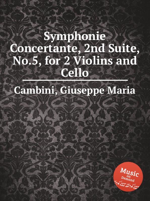 G. M. Cambini Symphonie Concertante, 2nd Suite, No.5, for 2 Violins and Cello g m cambini symphonie concertante 2nd suite no 3 for flute and violin