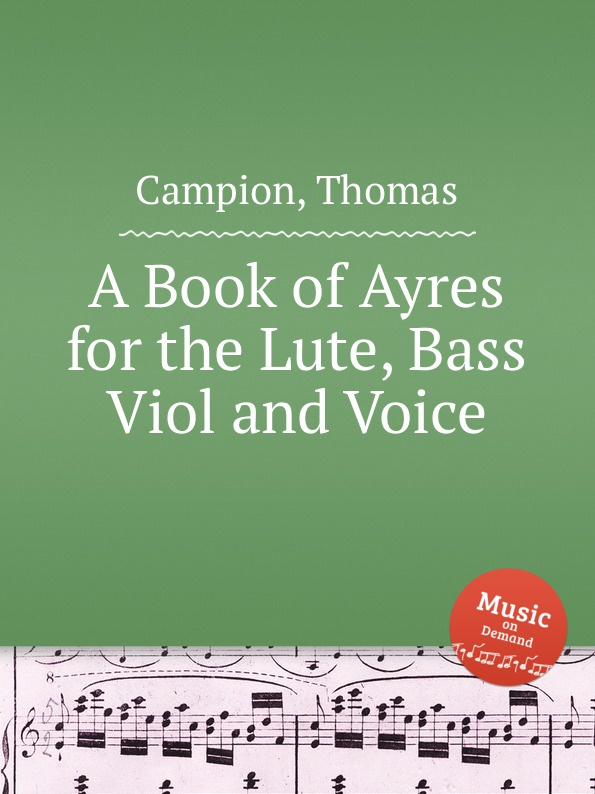 цена Th. Campion A Book of Ayres for the Lute, Bass Viol and Voice онлайн в 2017 году