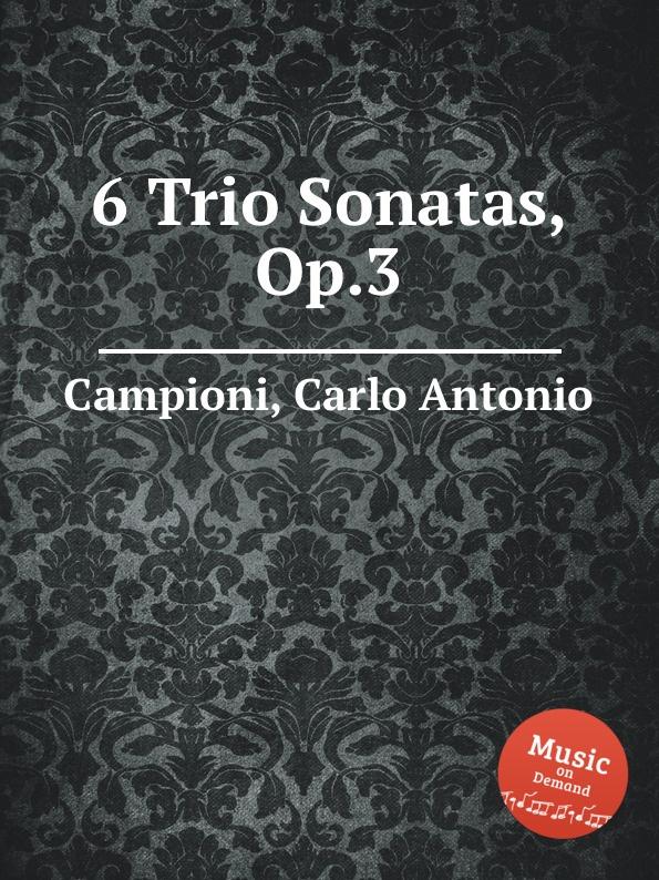 C. A. Campioni 6 Trio Sonatas, Op.3 g demachi 6 sonatas for 3 flutes or violins op 17