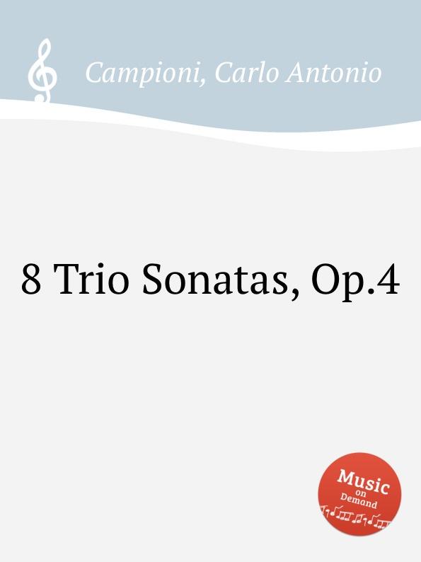 C. A. Campioni 8 Trio Sonatas, Op.4 g demachi 6 sonatas for 3 flutes or violins op 17