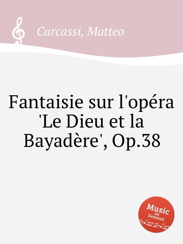 M. Carcassi Fantaisie sur l.opera .Le Dieu et la Bayadere., Op.38 m carcassi fantaisie sur les motifs de la part du diable op 73