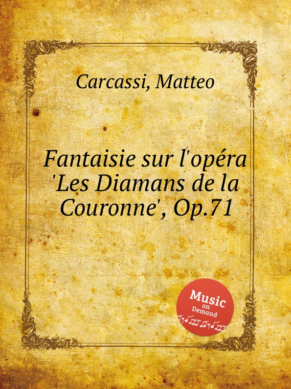 M. Carcassi Fantaisie sur l.opera .Les Diamans de la Couronne., Op.71 m carcassi fantaisie sur les motifs de la part du diable op 73