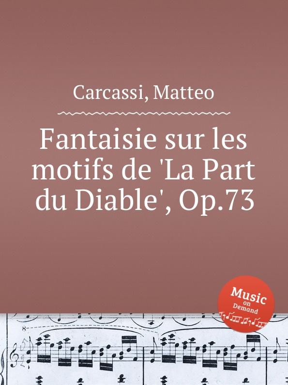 M. Carcassi Fantaisie sur les motifs de .La Part du Diable., Op.73 m carcassi fantaisie sur les motifs de la part du diable op 73