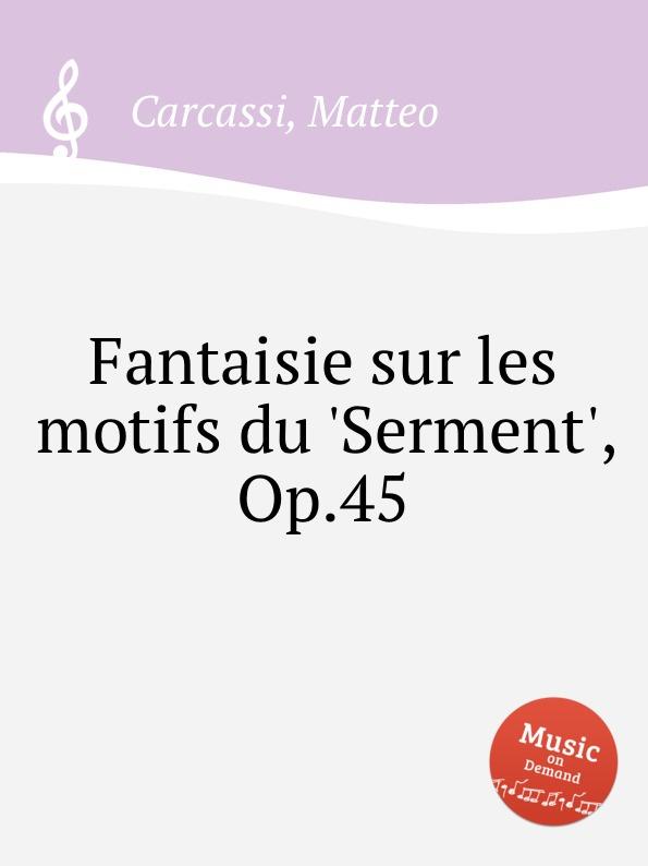 M. Carcassi Fantaisie sur les motifs du .Serment., Op.45 m carcassi fantaisie sur l opera les diamans de la couronne op 71