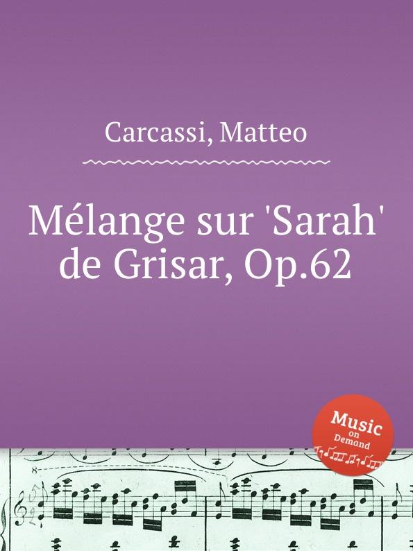 M. Carcassi Melange sur .Sarah. de Grisar, Op.62 m carcassi fantaisie sur les motifs du serment op 45