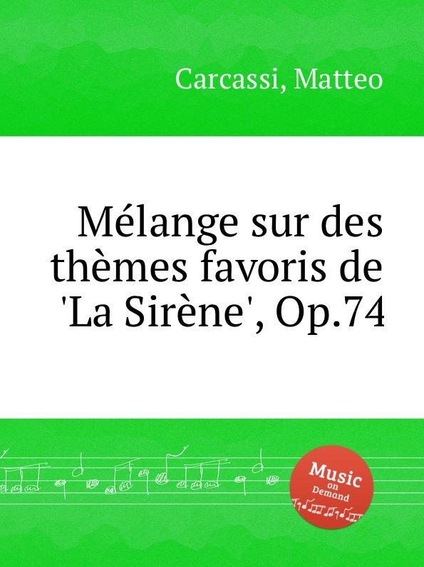 M. Carcassi Melange sur des themes favoris de .La Sirene., Op.74 m carcassi mosaique sur les motifs favoris de l opera le domino noir op 67