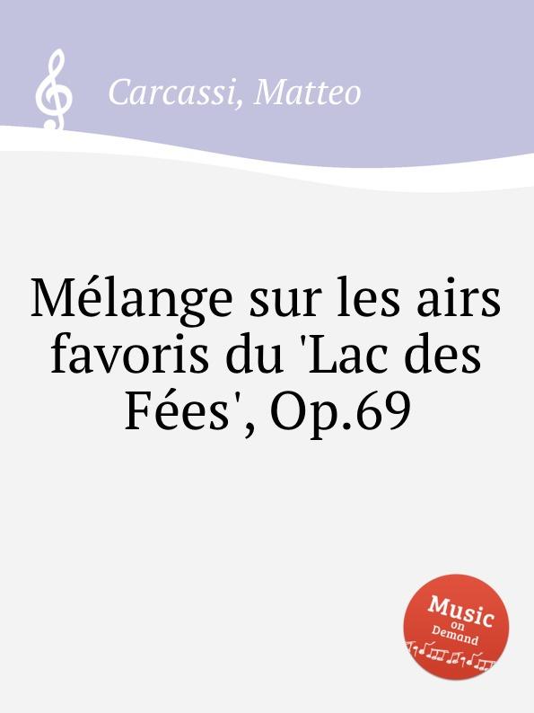 M. Carcassi Melange sur les airs favoris du .Lac des Fees., Op.69 m carcassi mosaique sur les motifs favoris de l opera le domino noir op 67