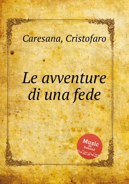 цена C. Caresana Le avventure di una fede онлайн в 2017 году
