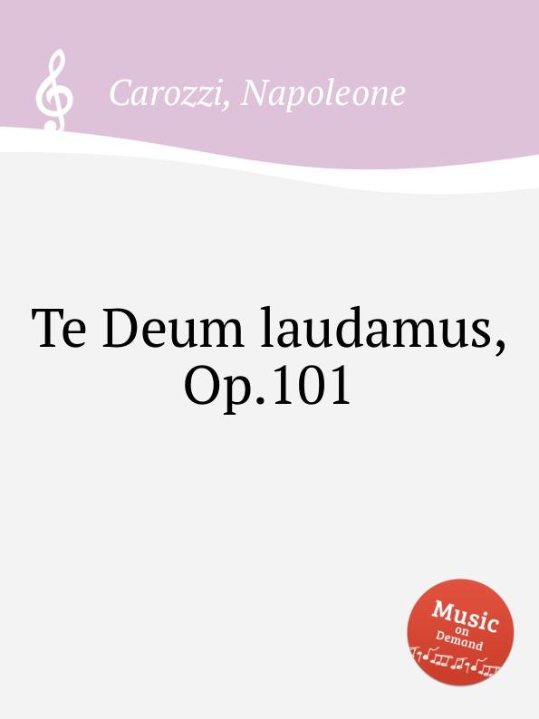 N. Carozzi Te Deum laudamus, Op.101 цена и фото