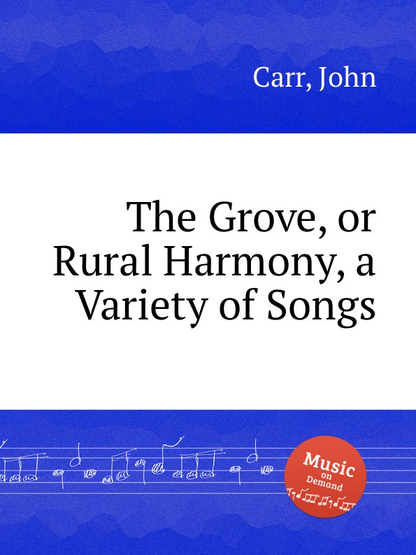 J. Carr The Grove, or Rural Harmony, a Variety of Songs voices