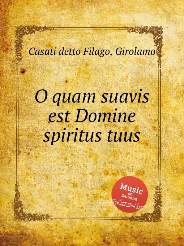 G. Casati detto Filago O quam suavis est Domine spiritus tuus f vitali o quam suavis est domine spiritus tuus
