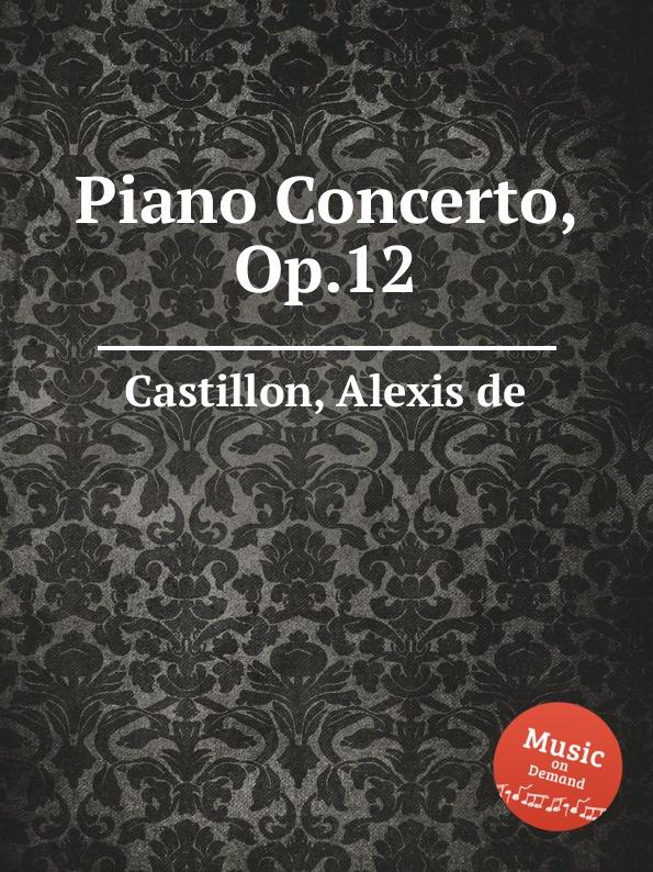 цена A. de Castillon Piano Concerto, Op.12 онлайн в 2017 году