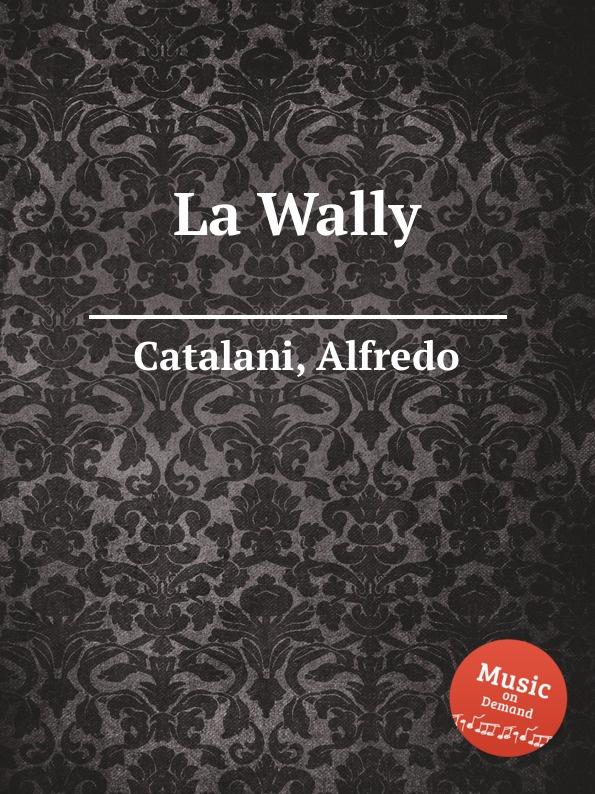 A. Catalani La Wally