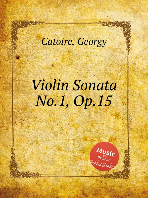 G. Catoire Violin Sonata No.1, Op.15