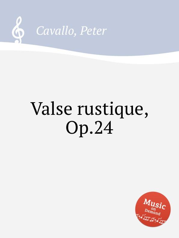 P. Cavallo Valse rustique, Op.24 p cavallo une lampe qui s eteint op 51