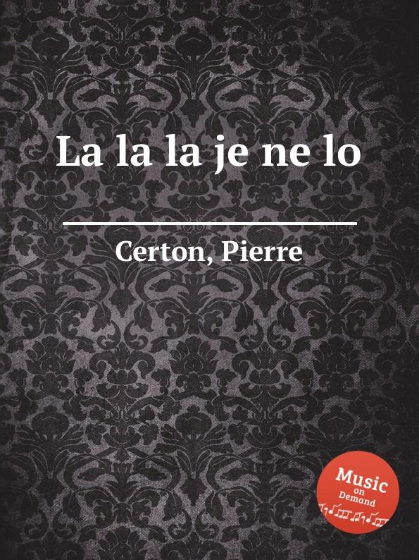 P. Certon La la la je ne lo