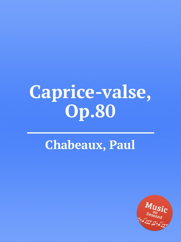 лучшая цена P. Chabeaux Caprice-valse, Op.80