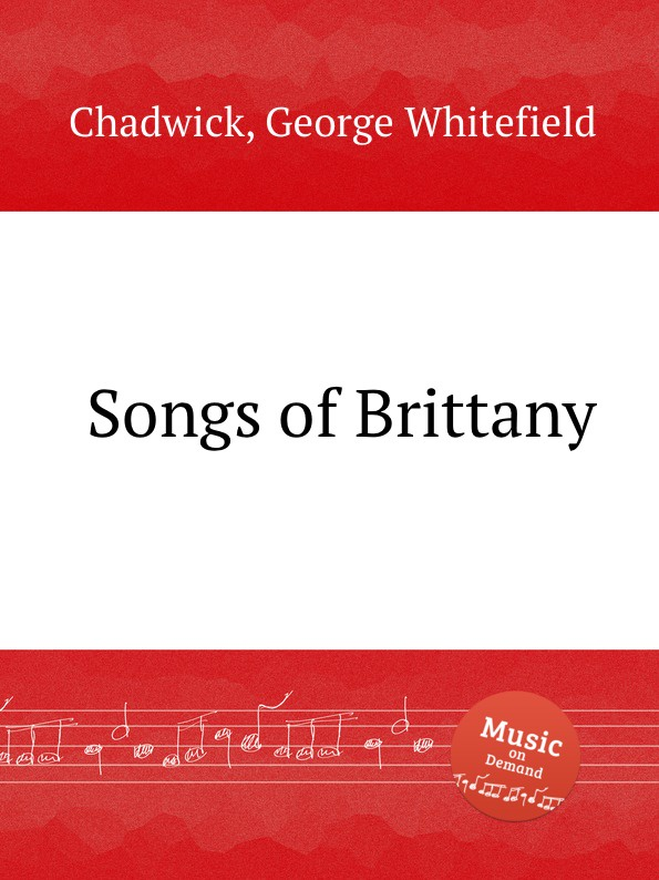 G. Whitefield Chadwick Songs of Brittany g whitefield chadwick the busy lark
